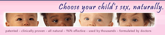 GenSelect - Choose your child's sex, naturally. Patented, clinically proven, all natural gender selection, 96% effective, used by thousands, formulated by doctors